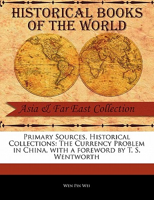 The Currency Problem in China - Wei, Wen Pin, and Wentworth, T S (Foreword by)