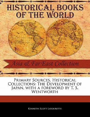 The Development of Japan - Latourette, Kenneth Scott, and Wentworth, T S (Foreword by)