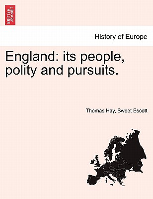 England: Its People, Polity and Pursuits. - Escott, Thomas Hay Sweet