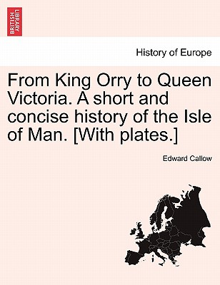 From King Orry to Queen Victoria. a Short and Concise History of the Isle of Man. [With Plates.] - Vancouver Art Gallery