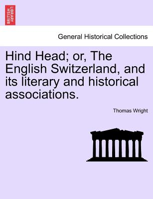 Hind Head; Or, the English Switzerland, and Its Literary and Historical Associations. - Wright, Thomas