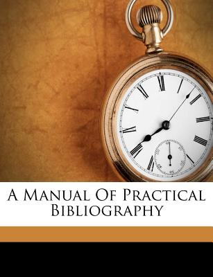 A Manual of Practical Bibliography - Brown, James Duff