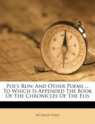 Poe's Run: And Other Poems ... to Which Is Appended the Book of the Chronicles of the Elis - Sykes, M'Cready