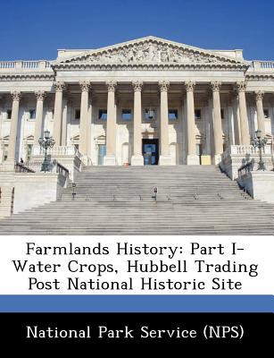 Farmlands History: Part I-Water Crops, Hubbell Trading Post National Historic Site -