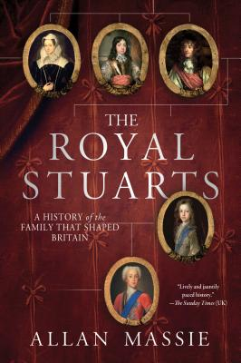 The Royal Stuarts: A History of the Family That Shaped Britain - Massie, Allan