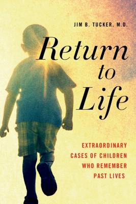 Return to Life: Extraordinary Cases of Children Who Remember Past Lives - Tucker, Jim B