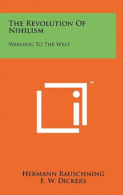 The Revolution of Nihilism: Warning to the West - Rauschning, Hermann, and Dickers, E W (Translated by)