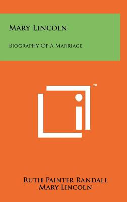 Mary Lincoln: Biography of a Marriage - Randall, Ruth Painter, and Lincoln, Mary