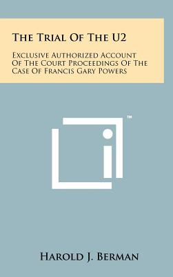 The Trial of the U2: Exclusive Authorized Account of the Court Proceedings of the Case of Francis Gary Powers - Berman, Harold J