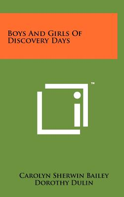 Boys and Girls of Discovery Days - Bailey, Carolyn Sherwin