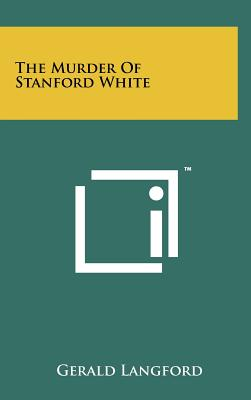 The Murder of Stanford White - Langford, Gerald