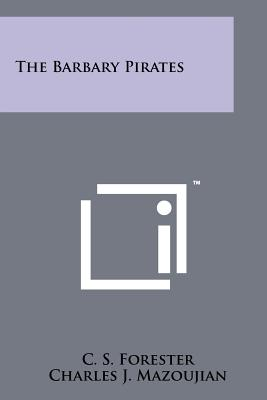 The Barbary Pirates - Forester, C S