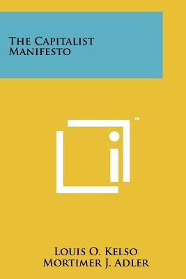 The Capitalist Manifesto - Kelso, Louis O, and Adler, Mortimer Jerome
