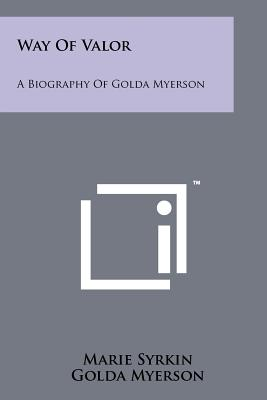 Way of Valor: A Biography of Golda Myerson - Syrkin, Marie, and Myerson, Golda
