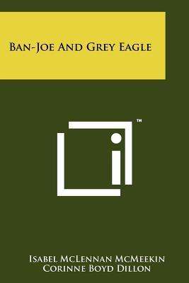 Ban-Joe and Grey Eagle - McMeekin, Isabel McLennan