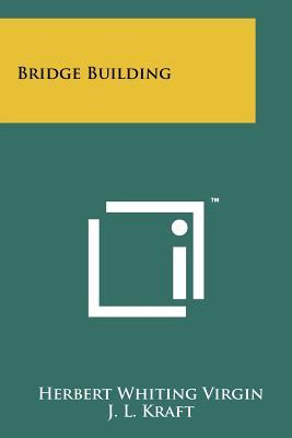 Bridge Building - Virgin, Herbert Whiting, and Kraft, J L (Foreword by)