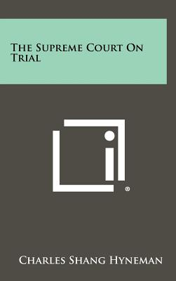 The Supreme Court on Trial - Hyneman, Charles Shang