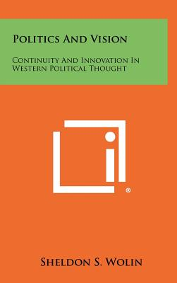 Politics and Vision: Continuity and Innovation in Western Political Thought - Wolin, Sheldon S