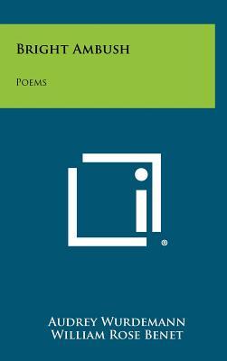 Bright Ambush: Poems - Wurdemann, Audrey, and Benet, William Rose (Foreword by)