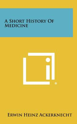 A Short History of Medicine - Ackerknecht, Erwin Heinz, Professor