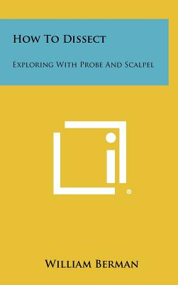 How to Dissect: Exploring with Probe and Scalpel - Berman, William