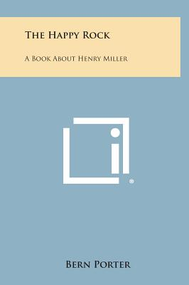 The Happy Rock: A Book about Henry Miller - Porter, Bern