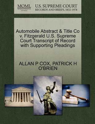 Automobile Abstract & Title Co V. Fitzgerald U.S. Supreme Court Transcript of Record with Supporting Pleadings - Cox, Allan P, and O'Brien, Patrick H