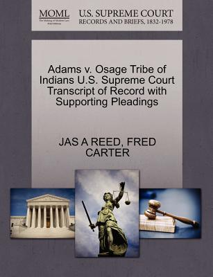 Adams V. Osage Tribe of Indians U.S. Supreme Court Transcript of Record with Supporting Pleadings - Reed, Jas A, and Carter, Fred
