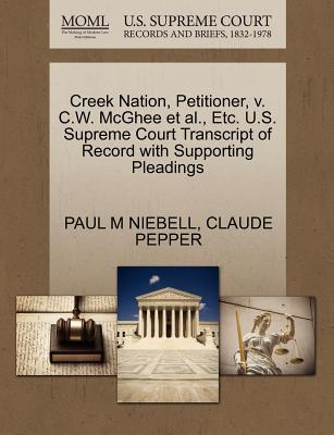 Creek Nation, Petitioner, V. C.W. McGhee et al., Etc. U.S. Supreme Court Transcript of Record with Supporting Pleadings - Niebell, Paul M, and Pepper, Claude