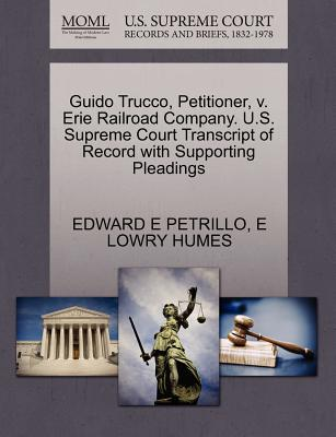 Guido Trucco, Petitioner, V. Erie Railroad Company. U.S. Supreme Court Transcript of Record with Supporting Pleadings - Petrillo, Edward E, and Humes, E Lowry