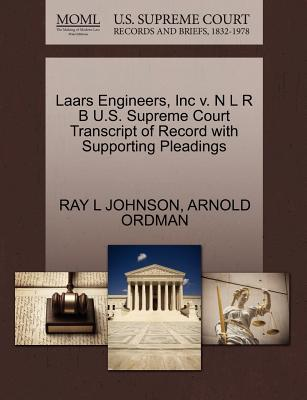 Laars Engineers, Inc V. N L R B U.S. Supreme Court Transcript of Record with Supporting Pleadings - Johnson, Ray L, and Ordman, Arnold