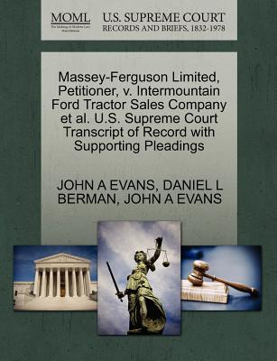 Massey-Ferguson Limited, Petitioner, V. Intermountain Ford Tractor Sales Company et al. U.S. Supreme Court Transcript of Record with Supporting Pleadings - Evans, John A, and Berman, Daniel L