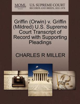 Griffin (Orwin) V. Griffin (Mildred) U.S. Supreme Court Transcript of Record with Supporting Pleadings - Miller, Charles R