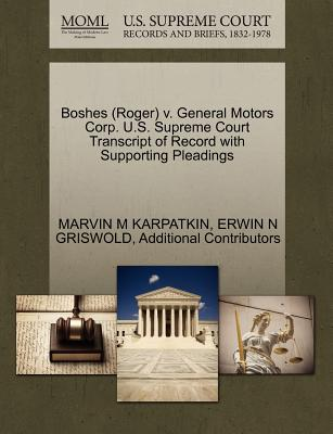 Boshes (Roger) V. General Motors Corp. U.S. Supreme Court Transcript of Record with Supporting Pleadings - Karpatkin, Marvin M, and Griswold, Erwin N, and Additional Contributors