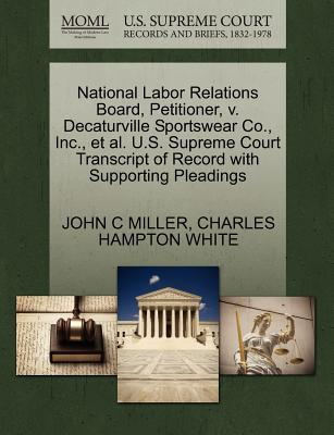 National Labor Relations Board, Petitioner, V. Decaturville Sportswear Co., Inc., et al. U.S. Supreme Court Transcript of Record with Supporting Pleadings - Miller, John C, and White, Charles Hampton