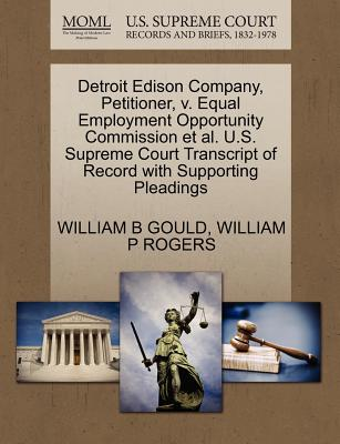 Detroit Edison Company, Petitioner, V. Equal Employment Opportunity Commission et al. U.S. Supreme Court Transcript of Record with Supporting Pleadings - Gould, William B, IV, and Rogers, William P