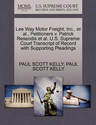 Lee Way Motor Freight, Inc., et al., Petitioners V. Patrick Resendis et al. U.S. Supreme Court Transcript of Record with Supporting Pleadings - Kelly, Paul Scott