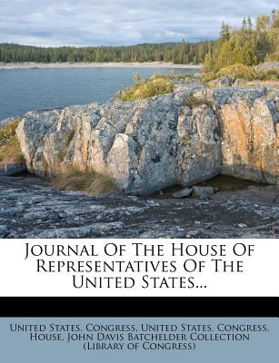 Journal of the House of Representatives of the United States... - Congress, United States, Professor, and United States Congress House (Creator), and John Davis Batchelder Collection (Librar (Creator)