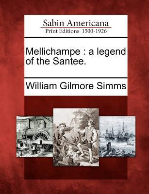 Mellichampe: A Legend of the Santee. - Simms, William Gilmore