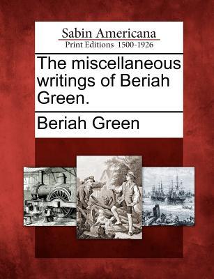 The Miscellaneous Writings of Beriah Green. - Green, Beriah