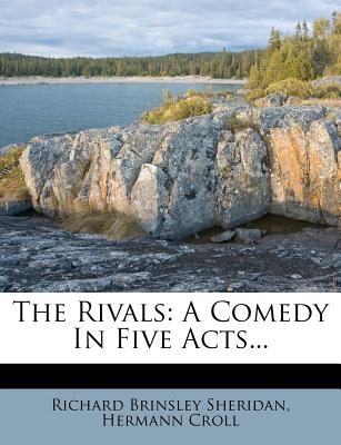The Rivals: A Comedy in Five Acts... - Sheridan, Richard Brinsley, and Croll, Hermann