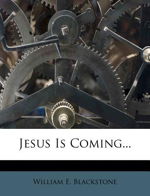 Jesus Is Coming... - Blackstone, William E