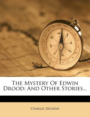 The Mystery of Edwin Drood: And Other Stories... - Dickens, Charles