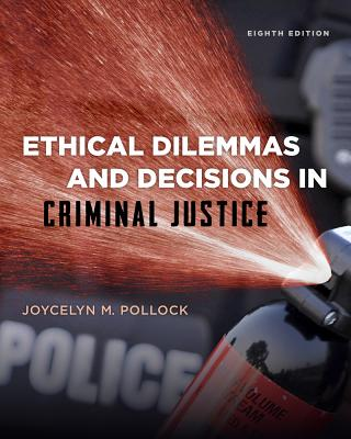 Ethical Dilemmas and Decisions in Criminal Justice - Pollock, Joycelyn M, Dr.