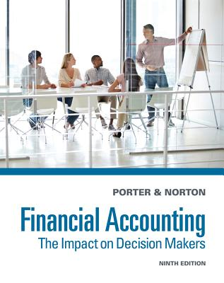 Financial Accounting: The Impact on Decision Makers - Porter, Gary A, and Norton, Curtis L
