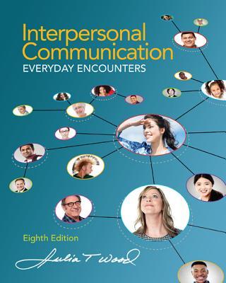 Interpersonal Communication: Everyday Encounters - Wood, Julia T.