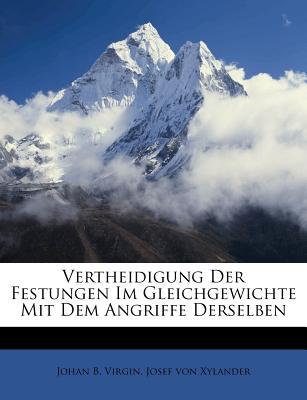 Vertheidigung Der Festungen Im Gleichgewichte Mit Dem Angriffe Derselben - Virgin, Johan B