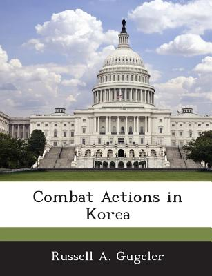 Combat Actions in Korea - Gugeler, Russell A