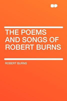 The Poems and Songs of Robert Burns - Burns, Robert