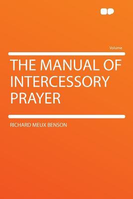 The Manual of Intercessory Prayer - Benson, Richard Meux